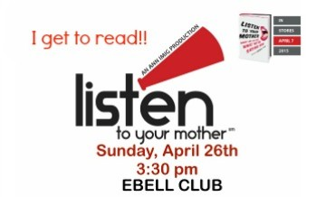 "I'm Reading at the 2015 Orange County ""Listen to Your Mother"" Show on Sunday April 26th!"